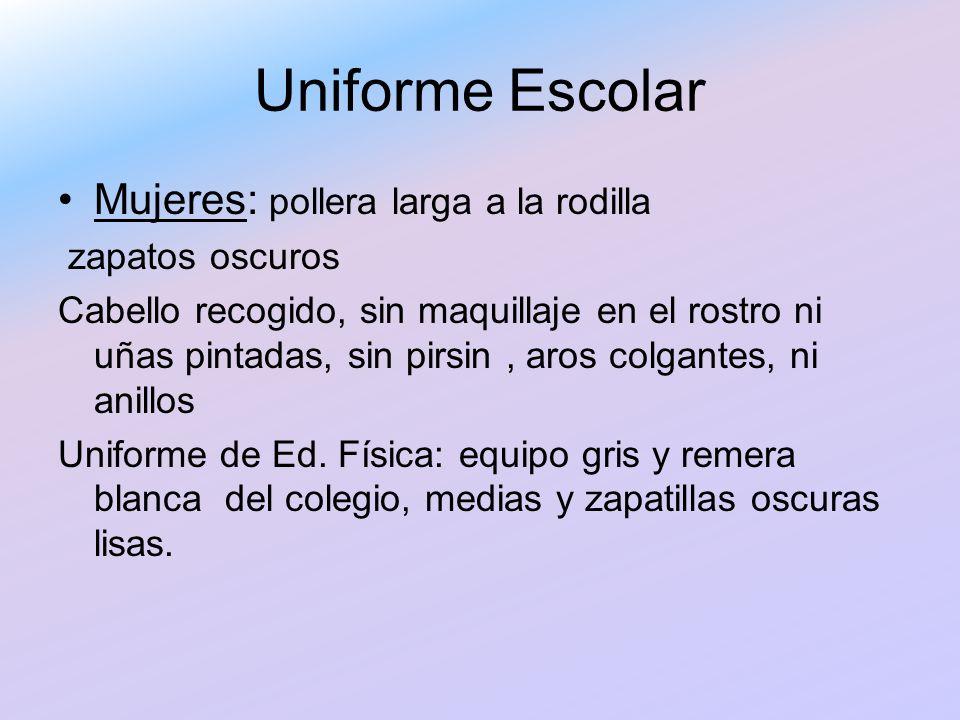 Uniforme Escolar Mujeres: pollera larga a la rodilla zapatos oscuros Cabello recogido, sin maquillaje en el rostro ni uñas pintadas, sin pirsin, aros