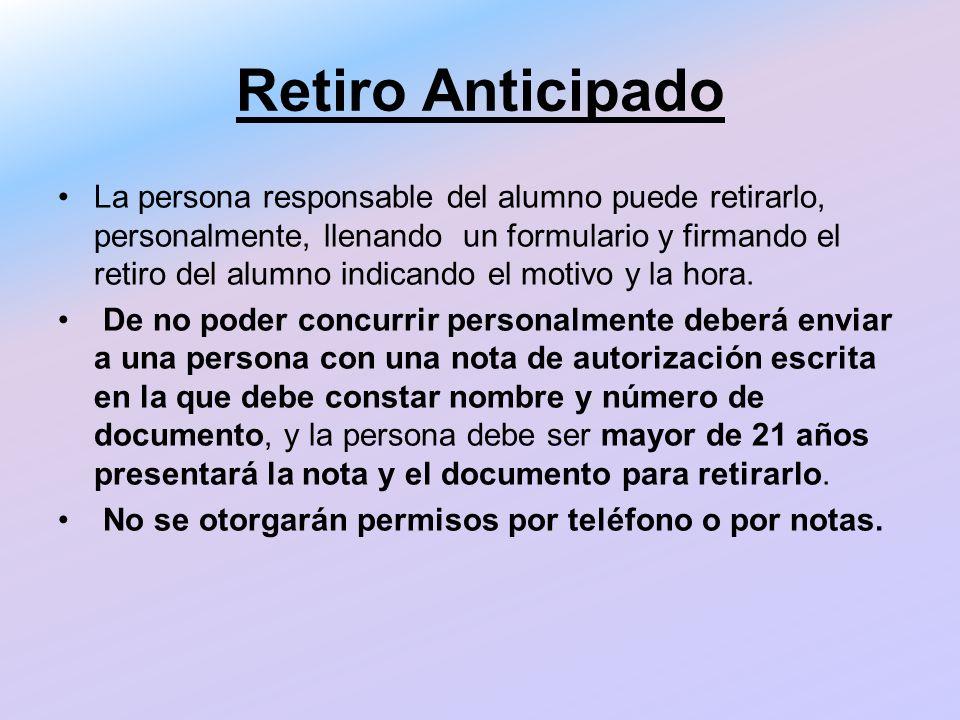 Retiro Anticipado La persona responsable del alumno puede retirarlo, personalmente, llenando un formulario y firmando el retiro del alumno indicando e