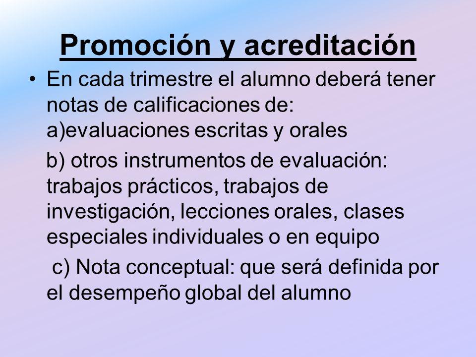 Promoción y acreditación En cada trimestre el alumno deberá tener notas de calificaciones de: a)evaluaciones escritas y orales b) otros instrumentos d