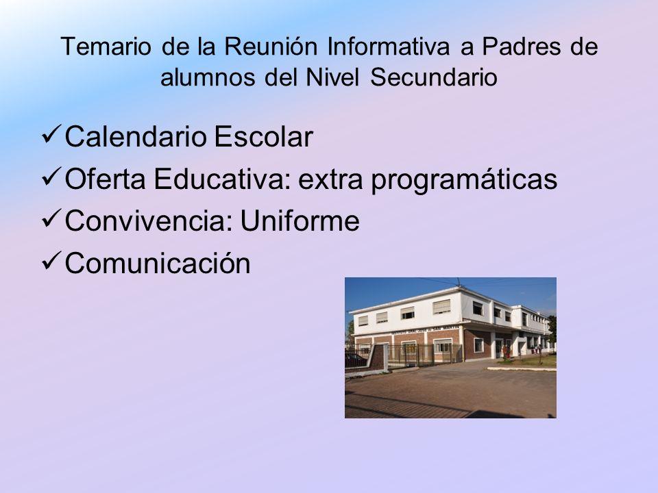 Temario de la Reunión Informativa a Padres de alumnos del Nivel Secundario Calendario Escolar Oferta Educativa: extra programáticas Convivencia: Unifo