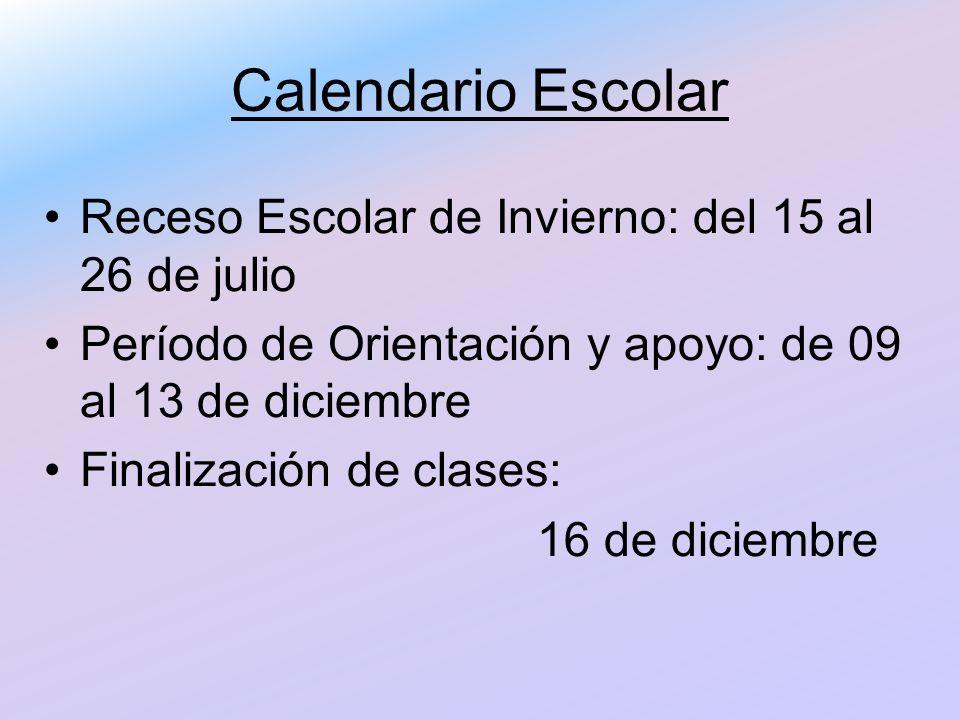 Calendario Escolar Receso Escolar de Invierno: del 15 al 26 de julio Período de Orientación y apoyo: de 09 al 13 de diciembre Finalización de clases: