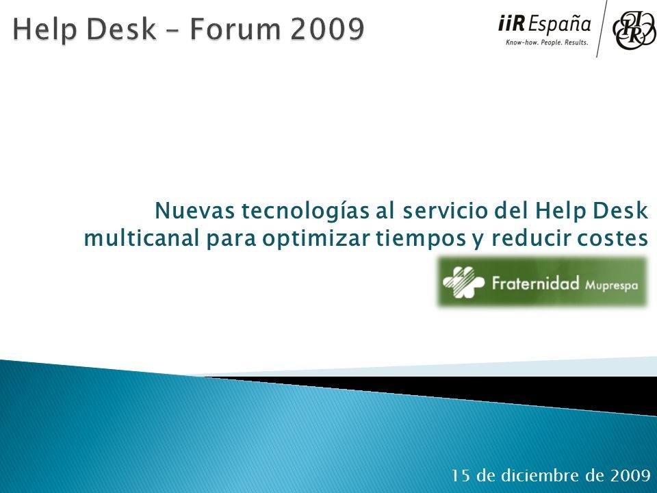 Nuevas tecnologías al servicio del Help Desk multicanal para optimizar tiempos y reducir costes 15 de diciembre de 2009