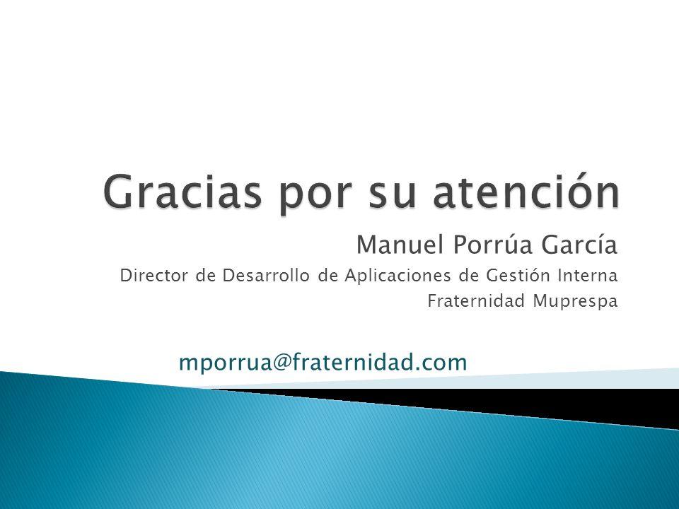 Manuel Porrúa García Director de Desarrollo de Aplicaciones de Gestión Interna Fraternidad Muprespa mporrua@fraternidad.com