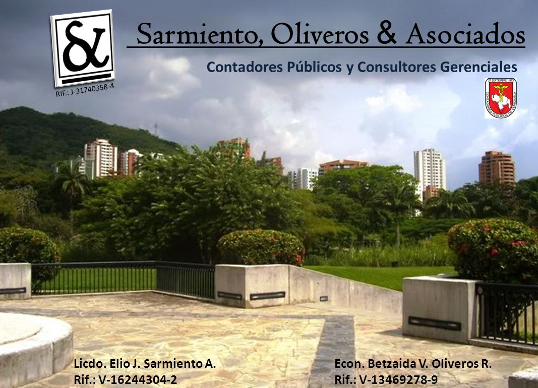 Sarmiento, Oliveros & Asociados Contadores Públicos y Consultores Gerenciales Licdo. Elio J. Sarmiento A. Rif.: V-16244304-2 Econ. Betzaida V. Olivero