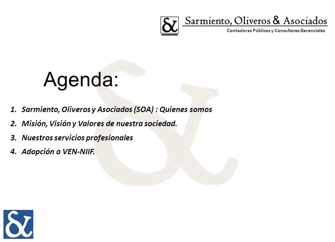 Sarmiento, Oliveros & Asociados Contadores Públicos y Consultores Gerenciales Agenda: 1.Sarmiento, Oliveros y Asociados (SOA) : Quienes somos 2.Misión