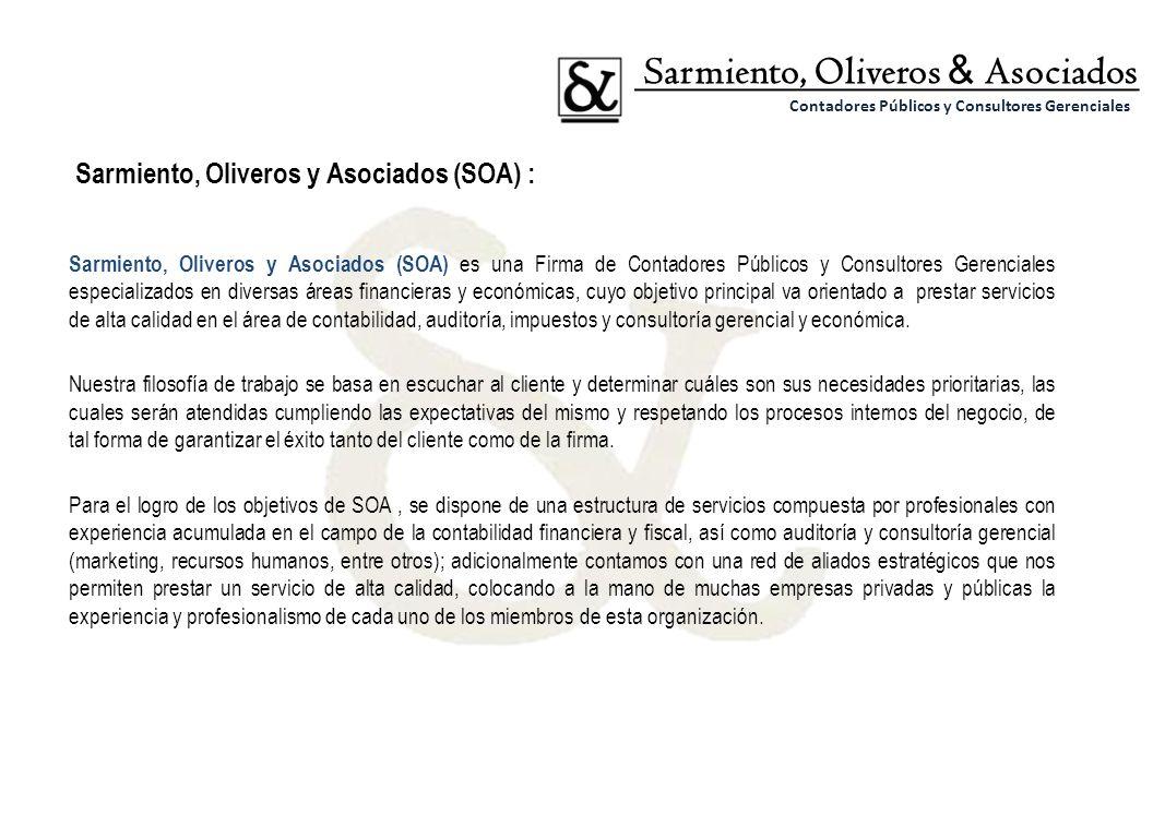 Sarmiento, Oliveros y Asociados (SOA) es una Firma de Contadores Públicos y Consultores Gerenciales especializados en diversas áreas financieras y eco