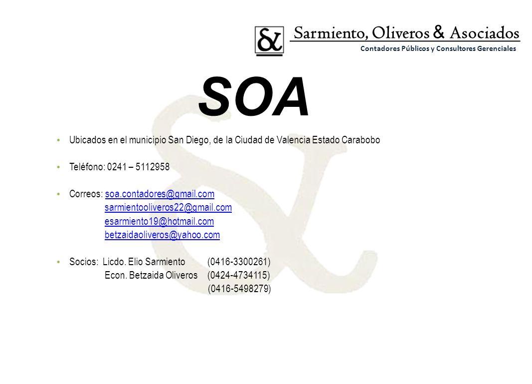 SOA Ubicados en el municipio San Diego, de la Ciudad de Valencia Estado Carabobo Teléfono: 0241 – 5112958 Correos: soa.contadores@gmail.comsoa.contado