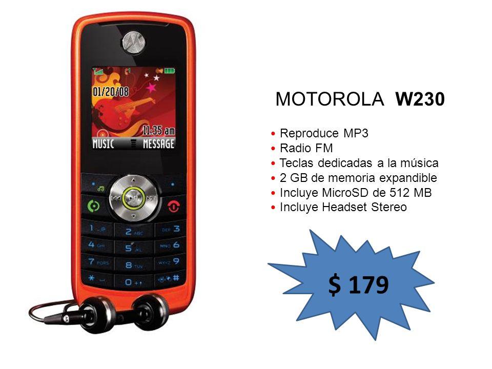 Reproduce MP3 Radio FM Teclas dedicadas a la música 2 GB de memoria expandible Incluye MicroSD de 512 MB Incluye Headset Stereo MOTOROLA W230 $ 179
