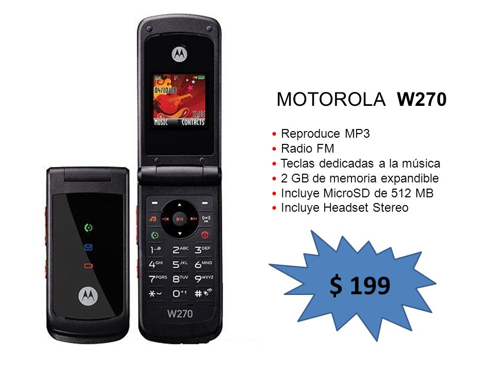 Reproduce MP3 Radio FM Cámara VGA 2 GB de memoria expandible Incluye MicroSD de 1 GB Incluye Headset Stereo MOTOROLA W388 $ 239