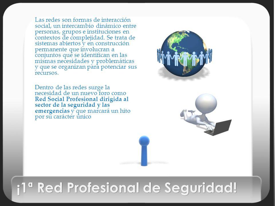 ¡1ª Red Profesional de Seguridad! Las redes son formas de interacción social, un intercambio dinámico entre personas, grupos e instituciones en contex