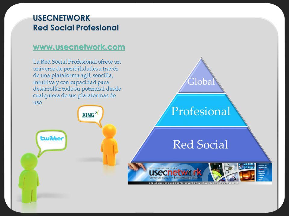 USECNETWORK Red Social Profesional www.usecnetwork.com www.usecnetwork.com La Red Social Profesional ofrece un universo de posibilidades a través de una plataforma ágil, sencilla, intuitiva y con capacidad para desarrollar todo su potencial desde cualquiera de sus plataformas de uso Global Profesional Red Social