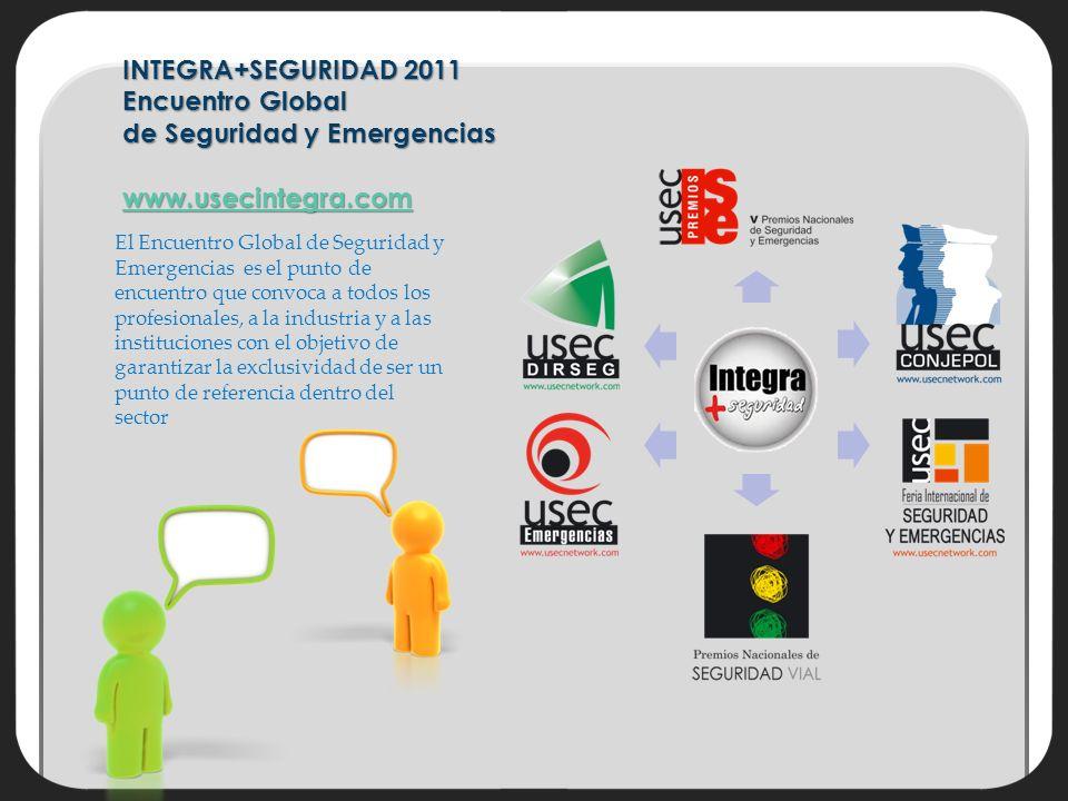 INTEGRA+SEGURIDAD 2011 Encuentro Global de Seguridad y Emergencias www.usecintegra.com www.usecintegra.com El Encuentro Global de Seguridad y Emergencias es el punto de encuentro que convoca a todos los profesionales, a la industria y a las instituciones con el objetivo de garantizar la exclusividad de ser un punto de referencia dentro del sector