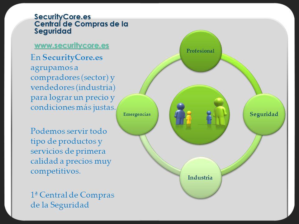 SecurityCore.es Central de Compras de la Seguridad www.securitycore.es En SecurityCore.es agrupamos a compradores (sector) y vendedores (industria) para lograr un precio y condiciones más justas.