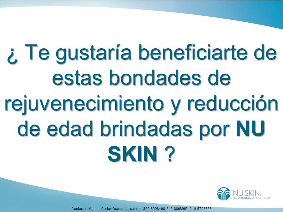 ¿ Te gustaría beneficiarte de estas bondades de rejuvenecimiento y reducción de edad brindadas por NU SKIN ? Contacto : Manuel Cortés Granados, celula