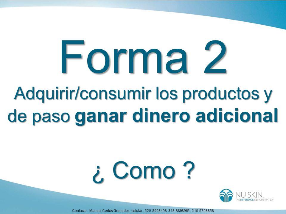 Forma 2 Adquirir/consumir los productos y de paso ganar dinero adicional ¿ Como ? Contacto : Manuel Cortés Granados, celular : 320-8998498, 313-889896