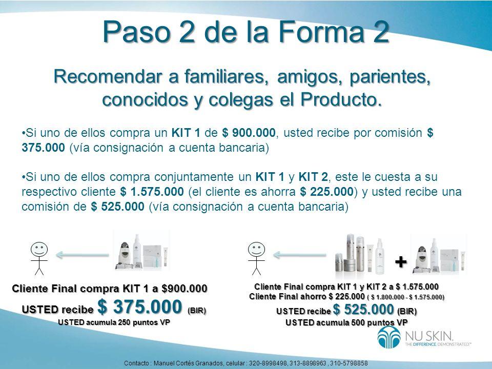Paso 2 de la Forma 2 Recomendar a familiares, amigos, parientes, conocidos y colegas el Producto. Si uno de ellos compra un KIT 1 de $ 900.000, usted