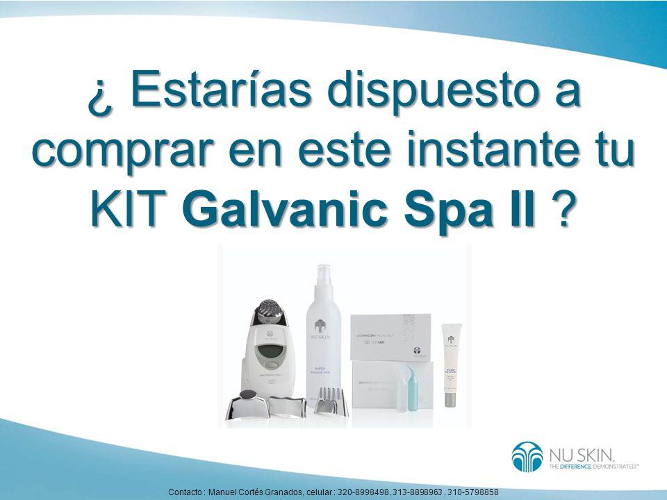 ¿ Estarías dispuesto a comprar en este instante tu KIT Galvanic Spa II ? Contacto : Manuel Cortés Granados, celular : 320-8998498, 313-8898963, 310-57