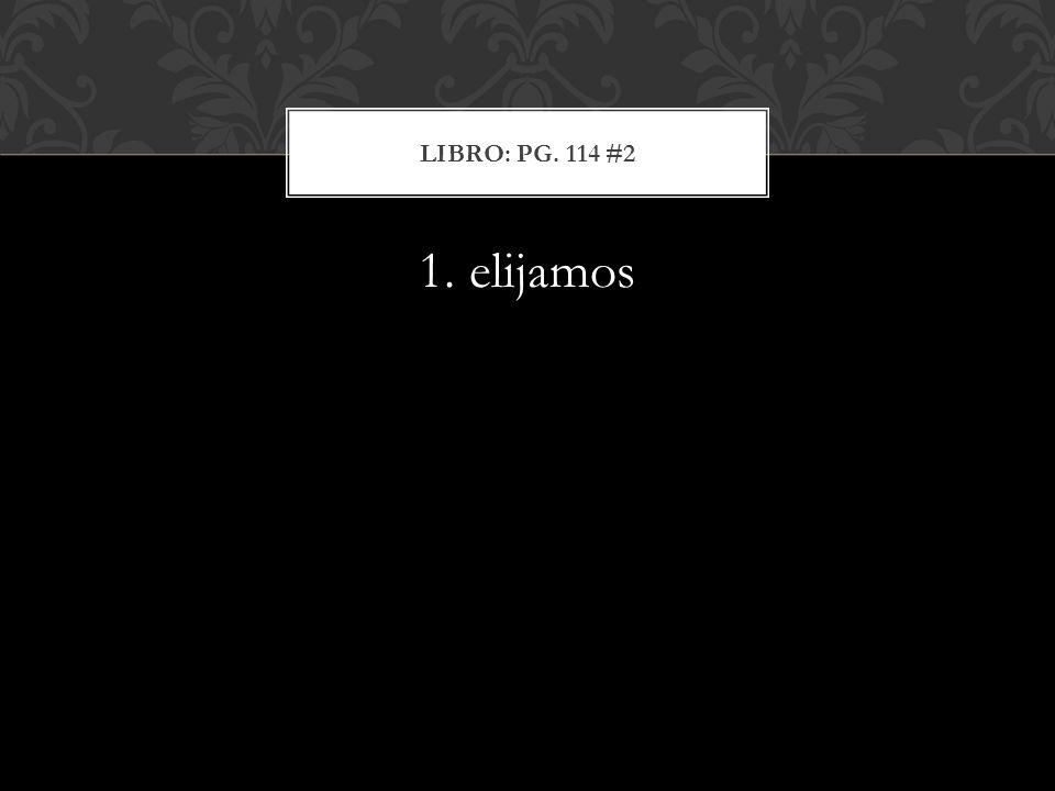 1. elijamos LIBRO: PG. 114 #2