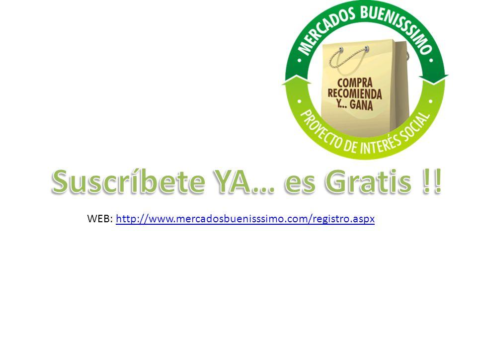 WEB: http://www.mercadosbuenisssimo.com/registro.aspxhttp://www.mercadosbuenisssimo.com/registro.aspx