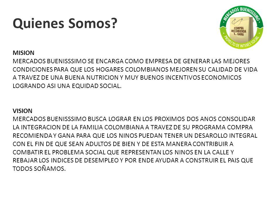 Quienes Somos? MISION MERCADOS BUENISSSIMO SE ENCARGA COMO EMPRESA DE GENERAR LAS MEJORES CONDICIONES PARA QUE LOS HOGARES COLOMBIANOS MEJOREN SU CALI