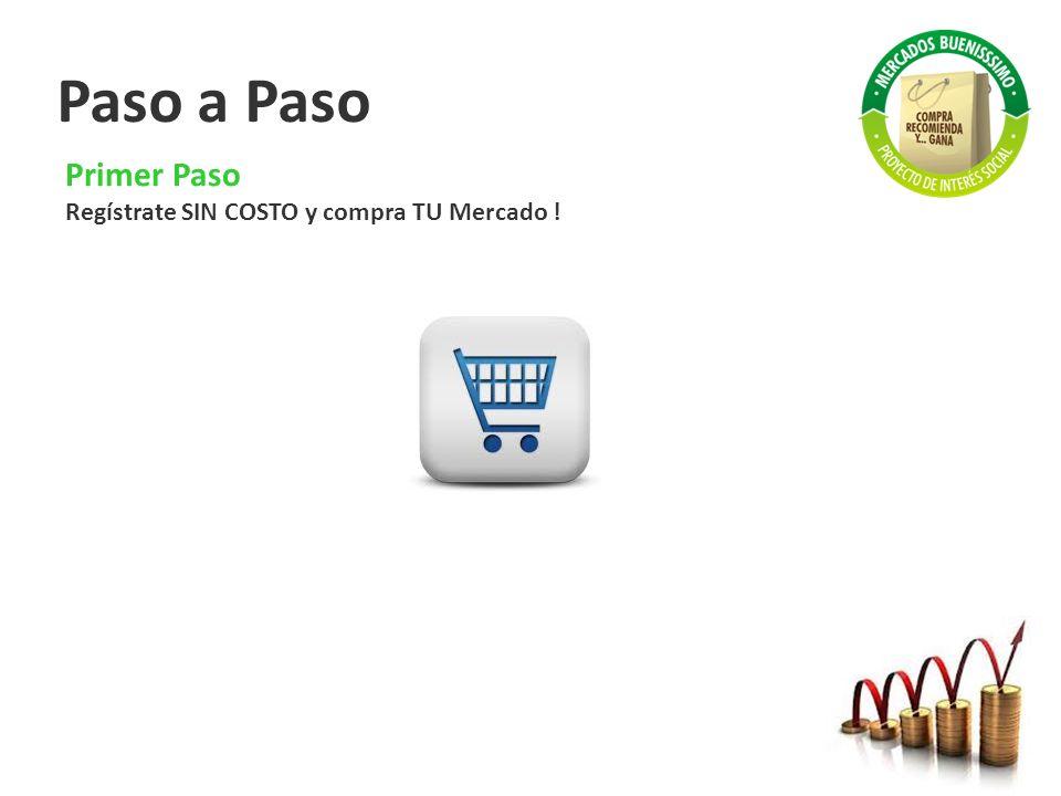 Paso a Paso Primer Paso Regístrate SIN COSTO y compra TU Mercado !
