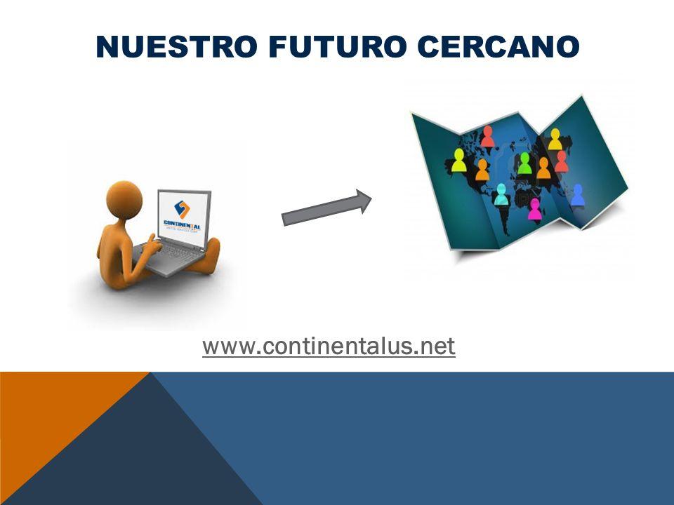 NUESTRO FUTURO CERCANO www.continentalus.net