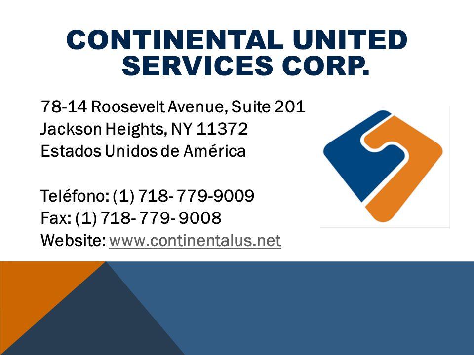 CONTINENTAL UNITED SERVICES CORP. 78-14 Roosevelt Avenue, Suite 201 Jackson Heights, NY 11372 Estados Unidos de América Teléfono: (1) 718- 779-9009 Fa