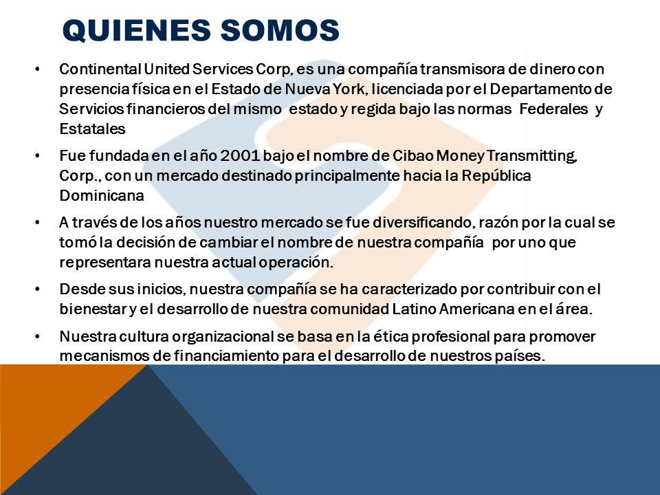 QUIENES SOMOS Continental United Services Corp, es una compañía transmisora de dinero con presencia física en el Estado de Nueva York, licenciada por
