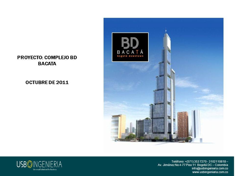 PROYECTO: COMPLEJO BD BACATA OCTUBRE DE 2011 Teléfono: +(571) 353 7270 - 3102110818 – Av. Jiménez No 4-77 Piso 11 Bogotá DC – Colombia info@usbingenie
