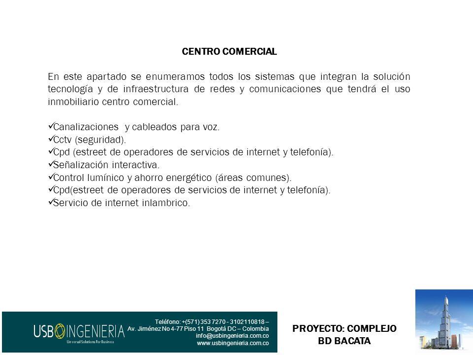 PROYECTO: COMPLEJO BD BACATA Teléfono: +(571) 353 7270 - 3102110818 – Av. Jiménez No 4-77 Piso 11 Bogotá DC – Colombia info@usbingenieria.com.co www.u