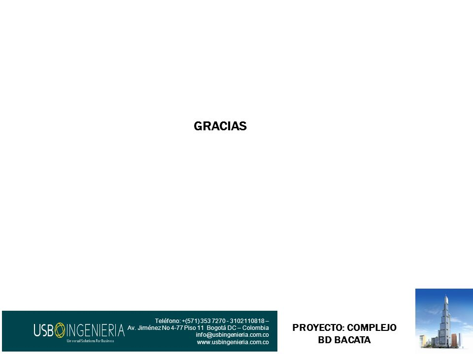 PROYECTO: COMPLEJO BD BACATA GRACIAS Teléfono: +(571) 353 7270 - 3102110818 – Av. Jiménez No 4-77 Piso 11 Bogotá DC – Colombia info@usbingenieria.com.