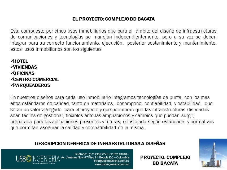 PROYECTO: COMPLEJO BD BACATA DESCRIPCION GENERICA DE INFRAESTRUTURAS A DISEÑAR Teléfono: +(571) 353 7270 - 3102110818 – Av. Jiménez No 4-77 Piso 11 Bo