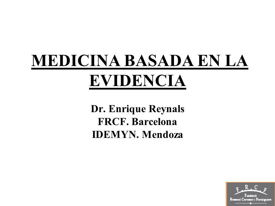 MEDICINA BASADA EN LA EVIDENCIA Dr. Enrique Reynals FRCF. Barcelona IDEMYN. Mendoza