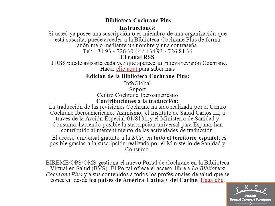 Biblioteca Cochrane Plus Instrucciones: Si usted ya posee una suscripción o es miembro de una organización que está suscrita, puede acceder a la Bibli