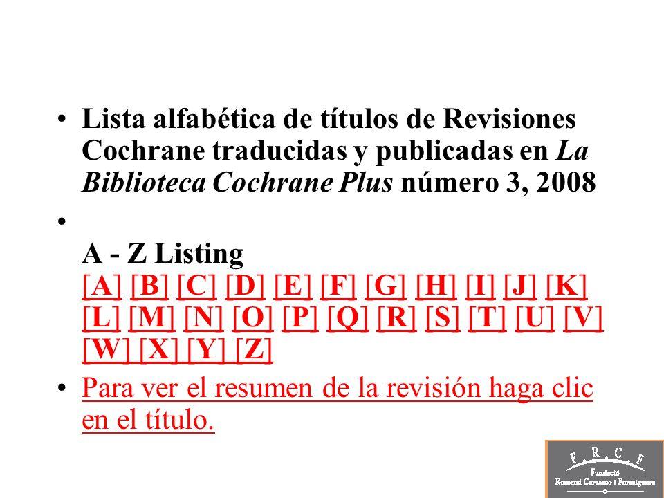 Lista alfabética de títulos de Revisiones Cochrane traducidas y publicadas en La Biblioteca Cochrane Plus número 3, 2008 A - Z Listing [A] [B] [C] [D]