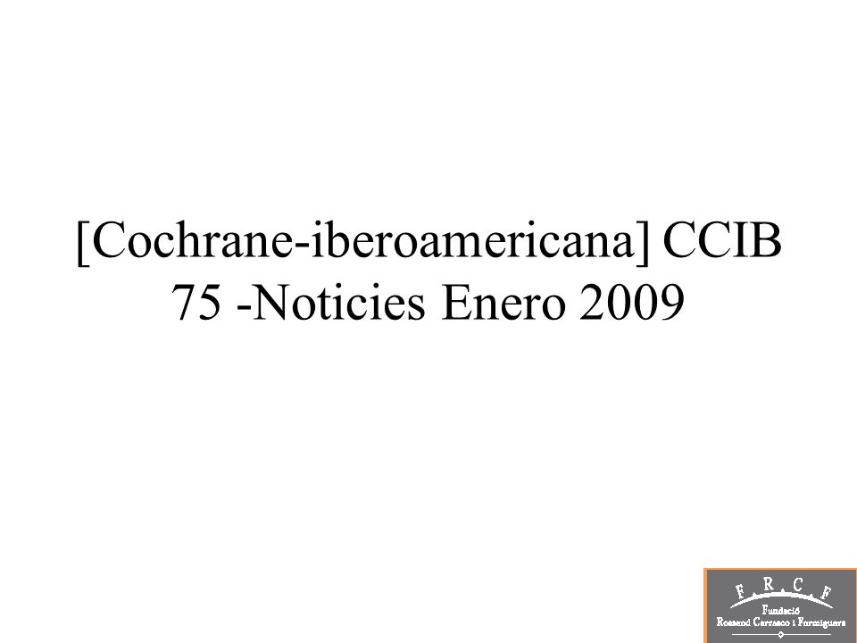 [Cochrane-iberoamericana] CCIB 75 -Noticies Enero 2009