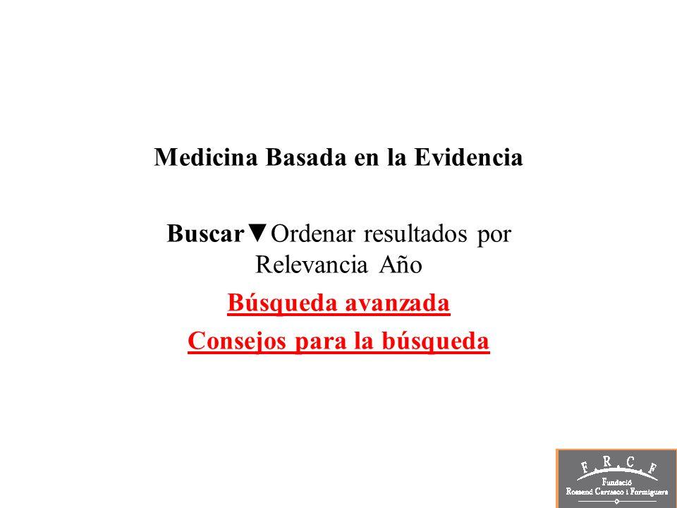 Medicina Basada en la Evidencia BuscarOrdenar resultados por Relevancia Año Búsqueda avanzada Consejos para la búsqueda