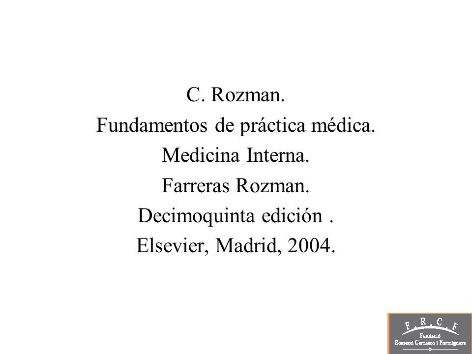 C. Rozman. Fundamentos de práctica médica. Medicina Interna. Farreras Rozman. Decimoquinta edición. Elsevier, Madrid, 2004.