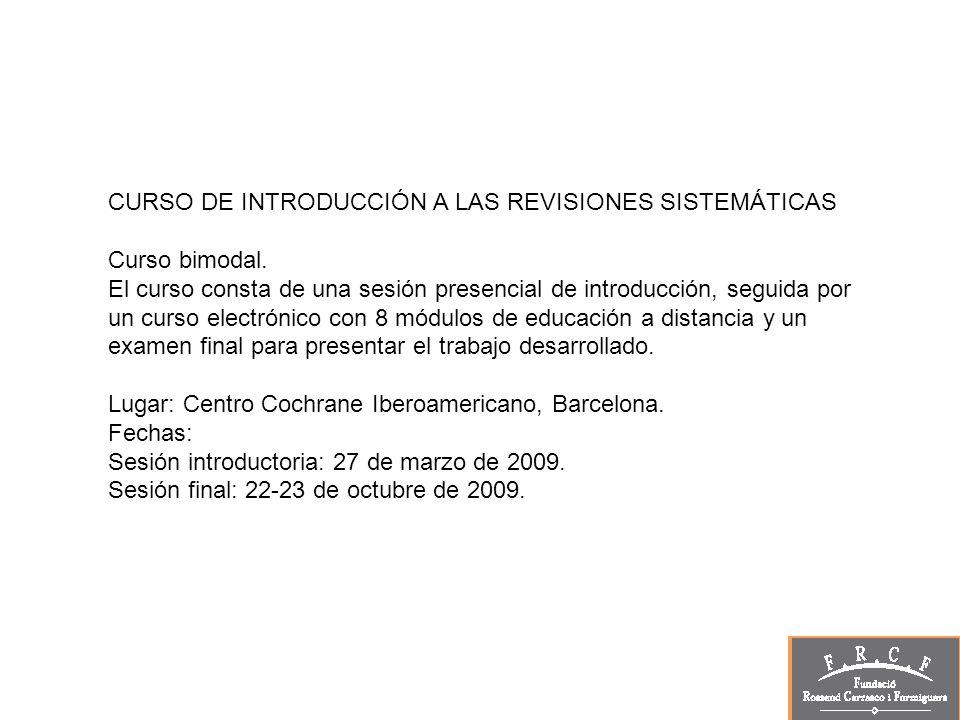 CURSO DE INTRODUCCIÓN A LAS REVISIONES SISTEMÁTICAS Curso bimodal. El curso consta de una sesión presencial de introducción, seguida por un curso elec