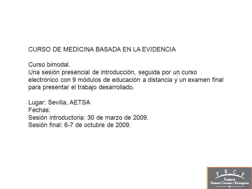 CURSO DE MEDICINA BASADA EN LA EVIDENCIA Curso bimodal. Una sesión presencial de introducción, seguida por un curso electrónico con 9 módulos de educa