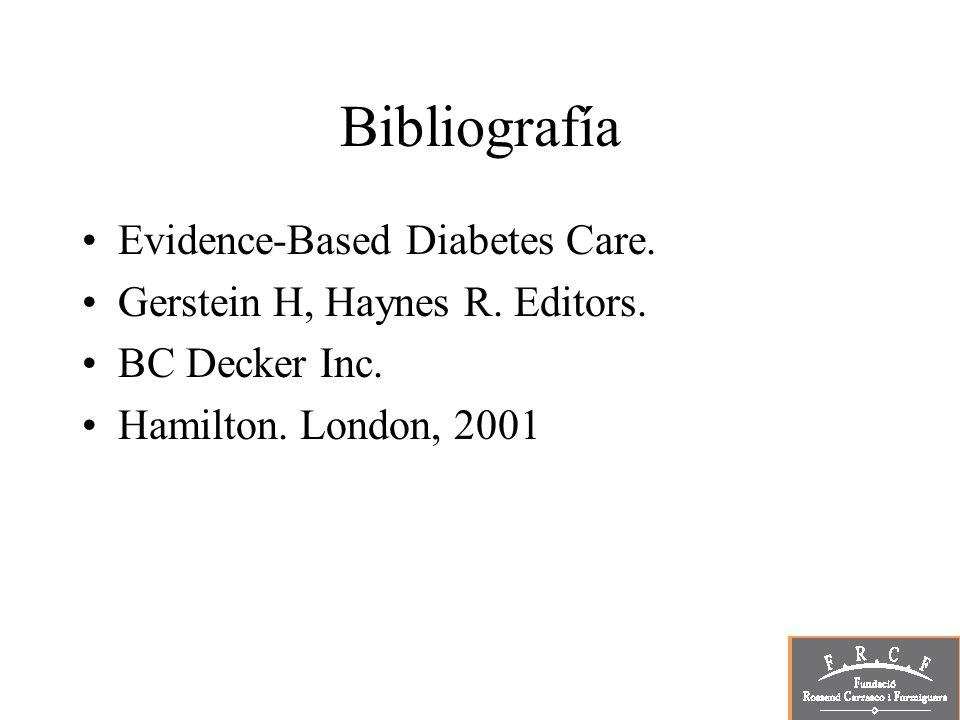 Bibliografía Evidence-Based Diabetes Care. Gerstein H, Haynes R. Editors. BC Decker Inc. Hamilton. London, 2001