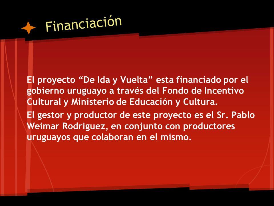 Financiación El proyecto De Ida y Vuelta esta financiado por el gobierno uruguayo a través del Fondo de Incentivo Cultural y Ministerio de Educación y Cultura.