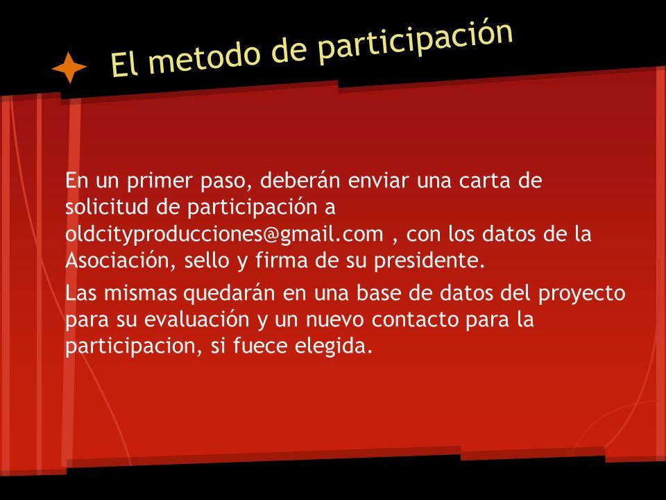 El metodo de participación En un primer paso, deberán enviar una carta de solicitud de participación a oldcityproducciones@gmail.com, con los datos de la Asociación, sello y firma de su presidente.