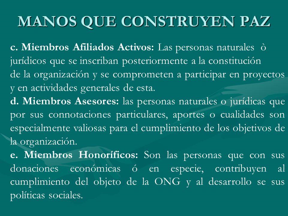 MANOS QUE CONSTRUYEN PAZ c. Miembros Afiliados Activos: Las personas naturales ò jurídicos que se inscriban posteriormente a la constitución de la org