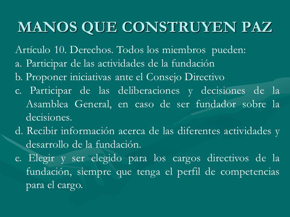 MANOS QUE CONSTRUYEN PAZ Artículo 10. Derechos. Todos los miembros pueden: a.Participar de las actividades de la fundación b. Proponer iniciativas ant