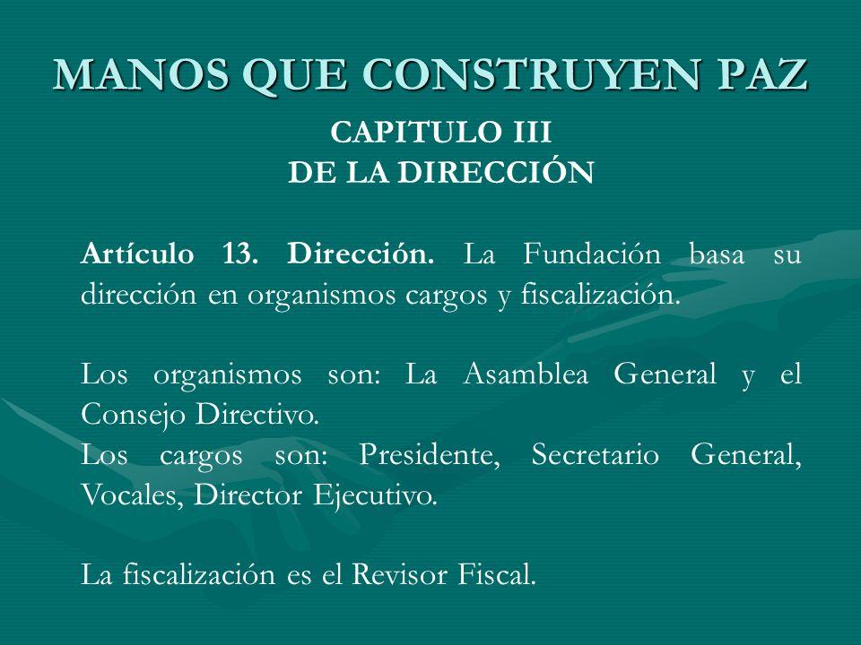 CAPITULO III DE LA DIRECCIÓN Artículo 13. Dirección. La Fundación basa su dirección en organismos cargos y fiscalización. Los organismos son: La Asamb