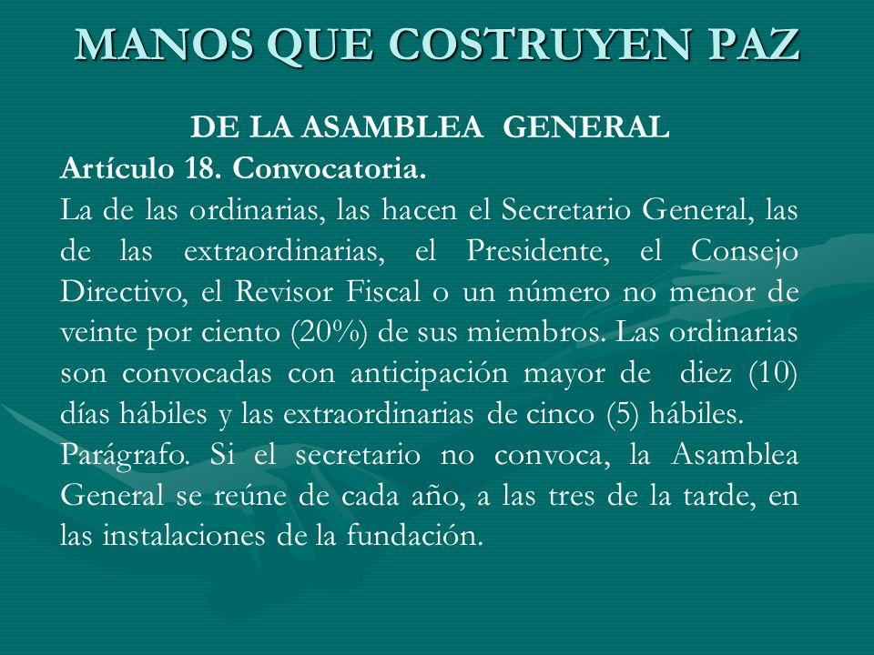 MANOS QUE COSTRUYEN PAZ DE LA ASAMBLEA GENERAL Artículo 18. Convocatoria. La de las ordinarias, las hacen el Secretario General, las de las extraordin