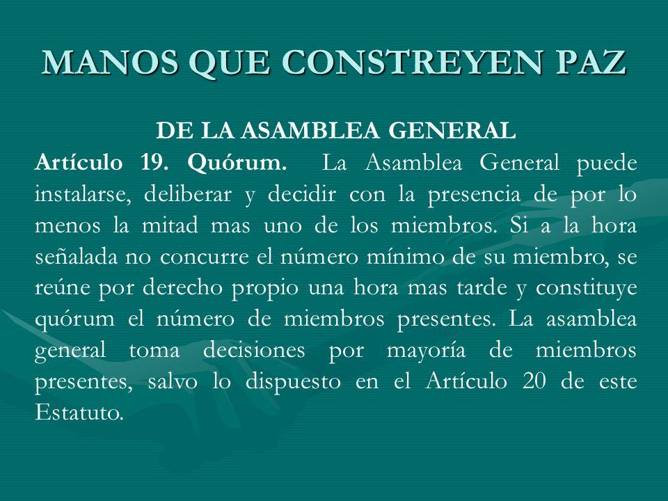 MANOS QUE CONSTREYEN PAZ DE LA ASAMBLEA GENERAL Artículo 19. Quórum. La Asamblea General puede instalarse, deliberar y decidir con la presencia de por
