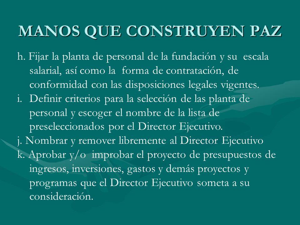MANOS QUE CONSTRUYEN PAZ h. Fijar la planta de personal de la fundación y su escala salarial, así como la forma de contratación, de conformidad con la