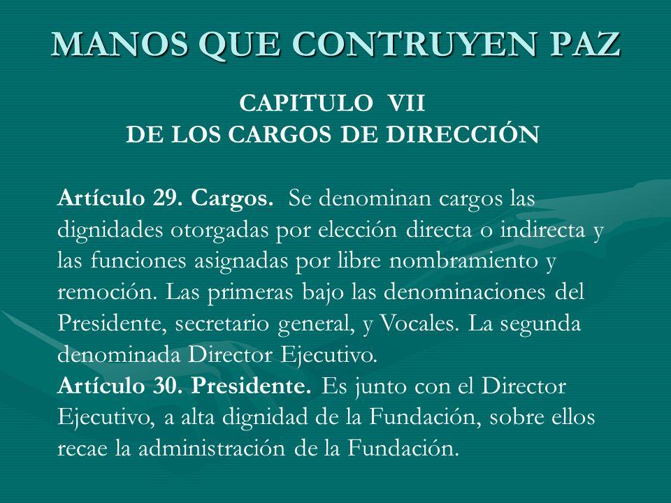 MANOS QUE CONTRUYEN PAZ CAPITULO VII DE LOS CARGOS DE DIRECCIÓN Artículo 29. Cargos. Se denominan cargos las dignidades otorgadas por elección directa